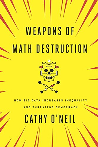 """""""Weapons of Math Destruction,"""" by Cathy O'Neil"""